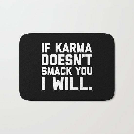 Karma Smack You Funny Quote Bath Mat