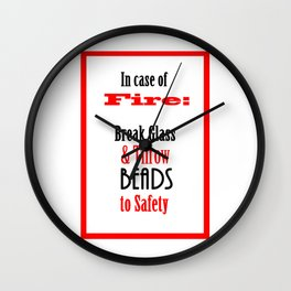 In Case of Fire...Break Glass & Save the BEADS  Wall Clock