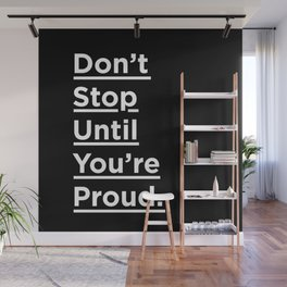 Don't Stop Until You're Proud black and white minimalist typography poster design home wall bedroom Wall Mural