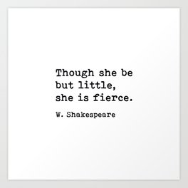 Though She Be But Little She Is Fierce, William Shakespeare Quote Art Print