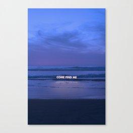 Come Find Me Canvas Print