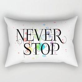 Never stop Rectangular Pillow