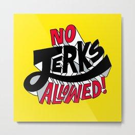 No Jerks Allowed Metal Print
