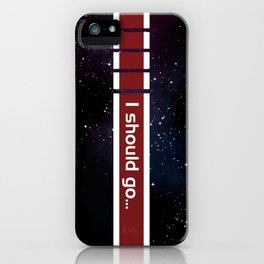 I should go... iPhone Case