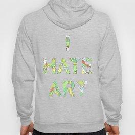 I HATE ART Hoody