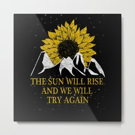 The Sun Will Rise And We Will Try Again Metal Print