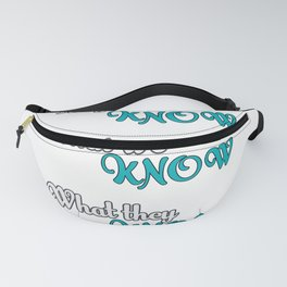 They Don't Know Friends Fanny Pack