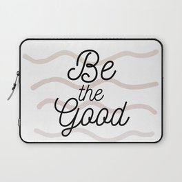 Be the Good Laptop Sleeve
