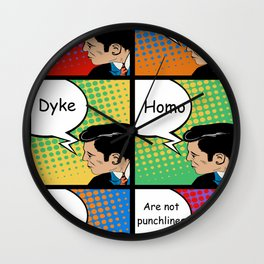 QUEER,FAG,DYKE,HOMO and GAY are not PUNCHLINES Wall Clock
