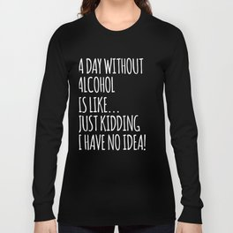 A Day Without Alcohol Is Like Long Sleeve T-shirt