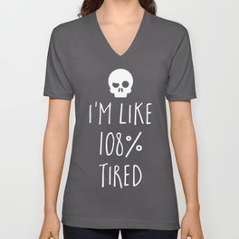 108% Tired Funny Quote Unisex V-Neck