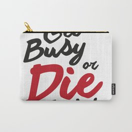 Get busy or die tryin Carry-All Pouch