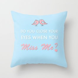 Do you close your eyes when you miss me Throw Pillow