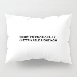EMOTIONALLY UNATTAINABLE Pillow Sham