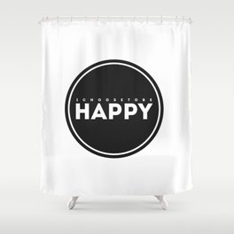 I Choose to Be Happy Shower Curtain