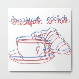 Breakfast o'clock Metal Print