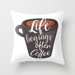 Life begins after coffee. Typography design Throw Pillow