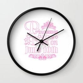 Princesses Are Born On June 10th Funny Birthday Wall Clock