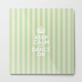 Keep Calm and Dance On - Green Stripes  Metal Print