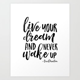 Live Your Dream And Never Wake Up,Motivational Poster,Inspirational Quote, Quote,Quote Pr Art Print