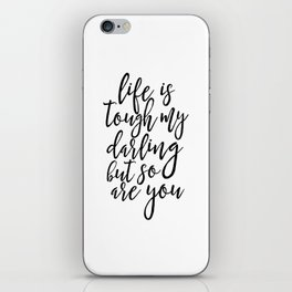 Life Is Tough My Darling But So Are You, Funny Print,Gift For Her, Gift For Wife,Women Gift,Quotes iPhone Skin