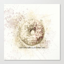 I Donut Know What I'll Do Without You Canvas Print