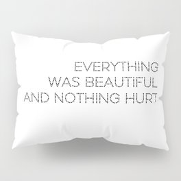 Everything was beautiful, and nothing hurt Pillow Sham