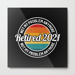 Retired 2021 not my problem anymore retro sunset Metal Print