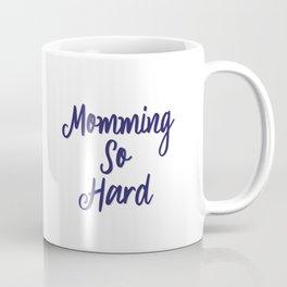 Momming So Hard Quote Coffee Mug