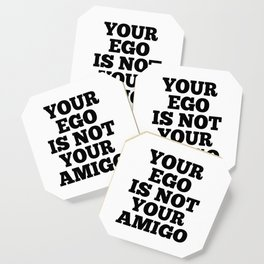Your Ego is Not Your Amigo Coaster