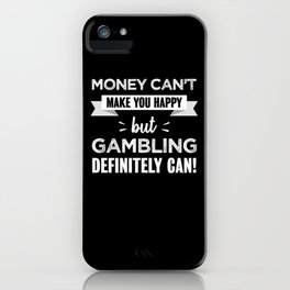 Gambling makes you happy Funny Gift iPhone Case