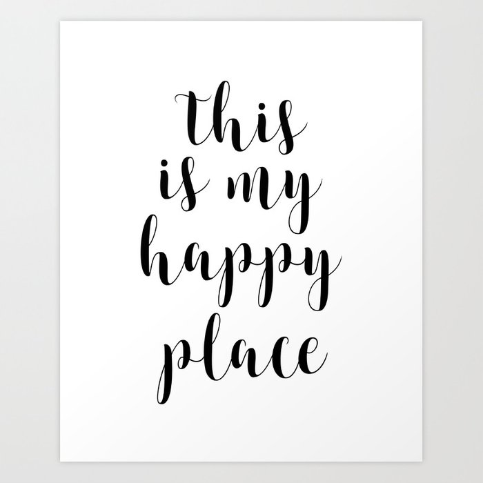 This Is My Happy Place, Printable Quotes, Inspirational Art, Calligraphy  Quotes, Motivational Quote Art Print by artbynikola