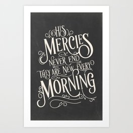 His Mercies Never End They Are New Every Morning Art Print