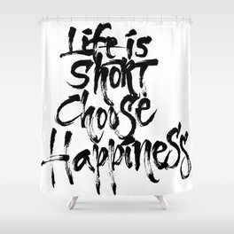 Life Short, Choose Happiness Shower Curtain