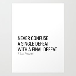 Never Confuse a Single Defeat with a final defeat #minimalism by F. Scott Fitzgerald Art Print