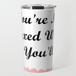 Funny You're No Boxed Wine But You'll Do Love Wine Travel Mug