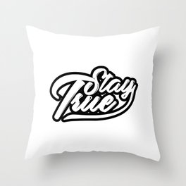 Stay True Quotes Throw Pillow