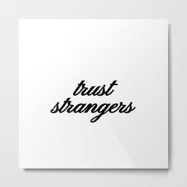 Bad Advice - Trust Strangers Metal Print