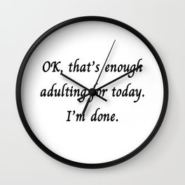 I'm Done Adulting Wall Clock