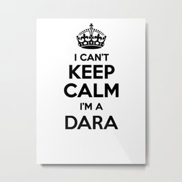 I cant keep calm I am a DARA Metal Print