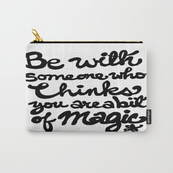 Be With Someone Who Thinks You Are A Bit of Magic Carry-All Pouch
