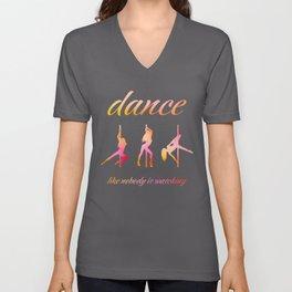 Dance like nobody is watching Unisex V-Neck