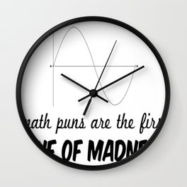 Math Puns are the First Sine of Madness Wall Clock