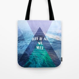 SURF IS ALL  WE NEED  Tote Bag