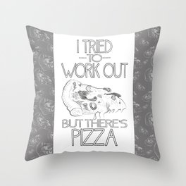 I tried to work out...but there's pizza Throw Pillow
