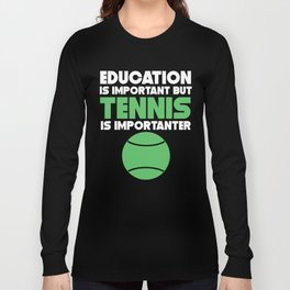 Education Is Important But Tennis Is Importanter Long Sleeve T-shirt