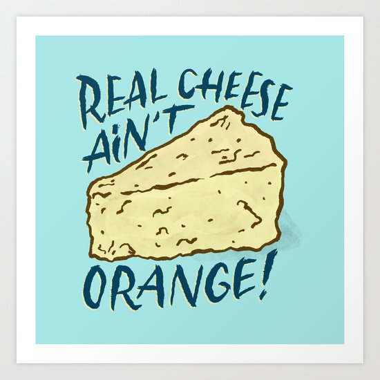 Real Cheese Art Print
