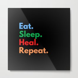 Eat. Sleep. Heal. Repeat. Metal Print