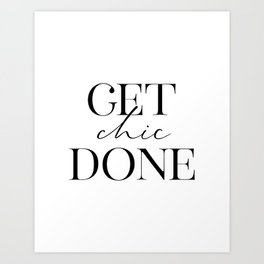 Get Chic Done, Inspirational Quote, Chic Decor, Wall Art, Funny Print Art Print