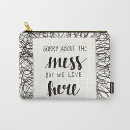 sorry about the mess Carry-All Pouch